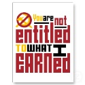 you_are_not_entitled_to_what_i_earned_postcard-p239545995202827539z74oh_125